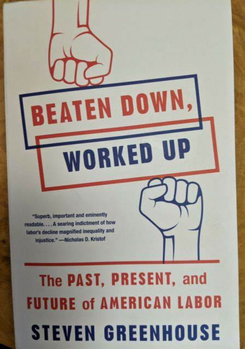 Beaten Down, Worked Up. The Past, Present, and Future of American Labor