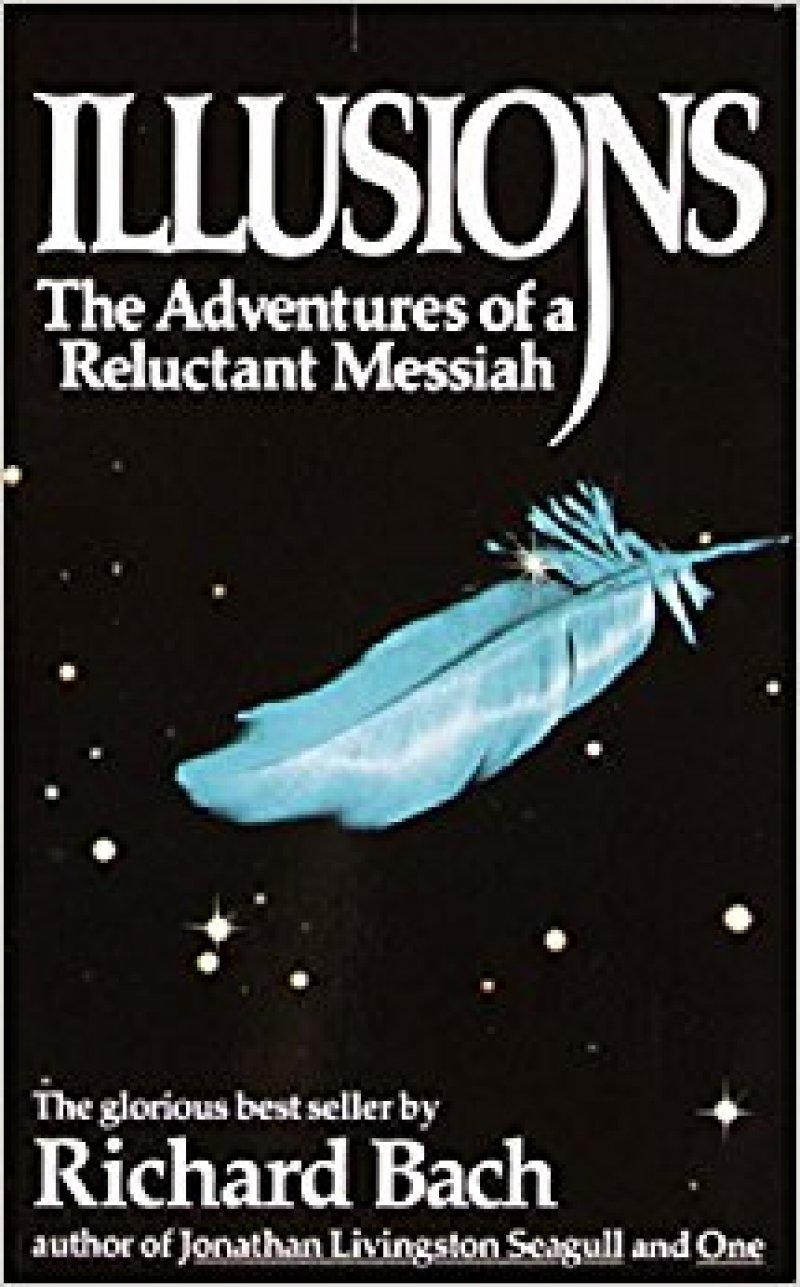 """Inspirational quotes (From the book  """"Illusions: The Adventure of a Reluctant Messiah"""""""