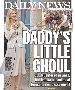 "'DEPLORABLE': NY Daily News' Cover Ties Ivanka To Gaza Violence ""Daddy's Little Ghoul"""