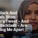 I'm Black And Jewish. Ilhan Omar's Tweet And The Backlash, Are Tearing Me Apart