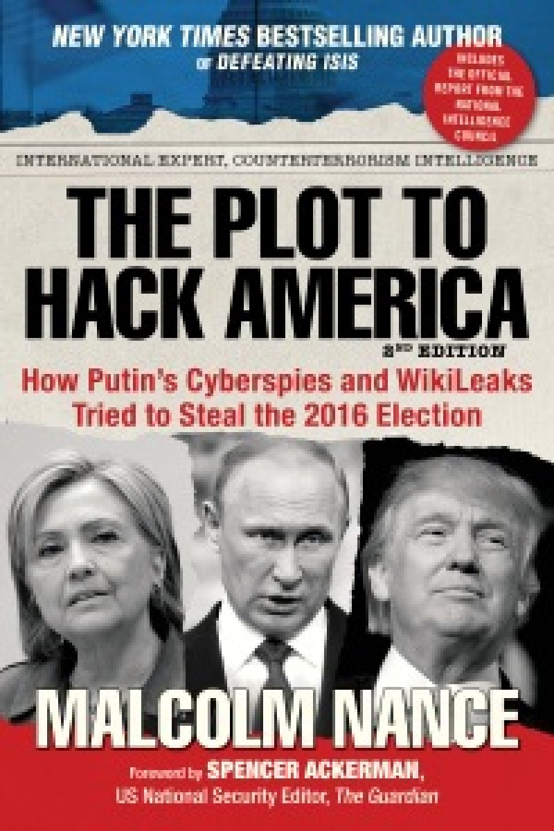 THE PLOT TO HACK AMERICA  How Putin's Cyberspies and Wikileaks Tried To Steal the 2016 Election