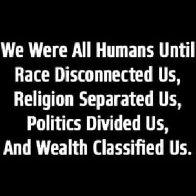 We are humans / homo sapiens...