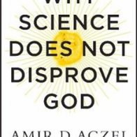 Book review: 'Why Science Does Not Disprove God' by Amir D. Aczel