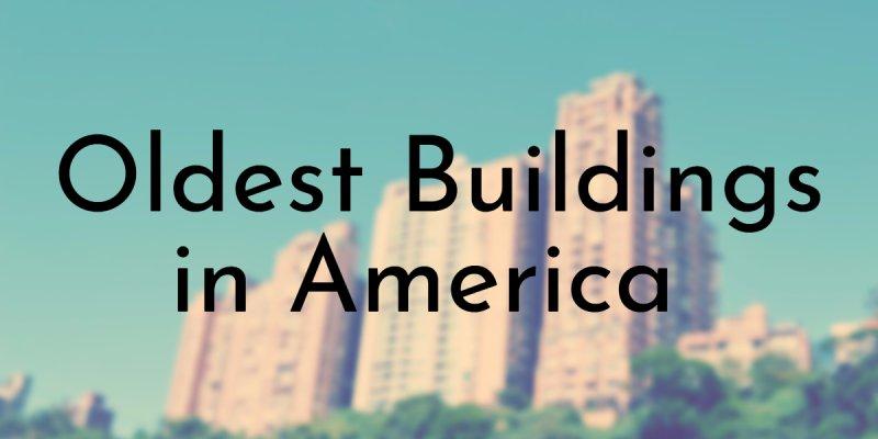 8 Oldest Buildings in America